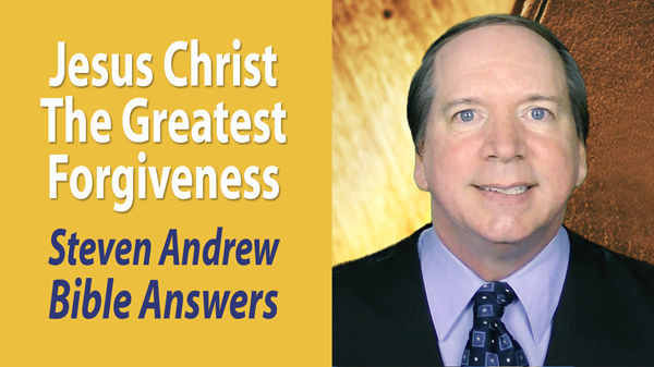 Jesus Christ: The Greatest Forgiveness by Steven Andrew